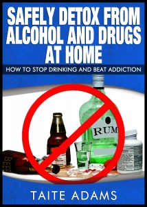 Safely Detox from Alcohol and Drugs at Home – How to Stop Drinking and Beat Addiction