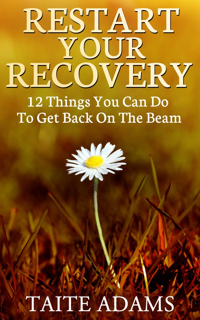 Restart Your Recovery – 12 Things You Can Do To Get Back on the Beam